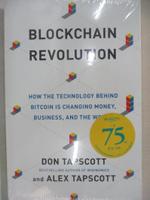 【書寶二手書T6/原文書_KS9】Blockchain Revolution: How the Technology Behind Bitcoin Is Changing Money, Business, and the World_Don Tapscott,Alex Tapscott